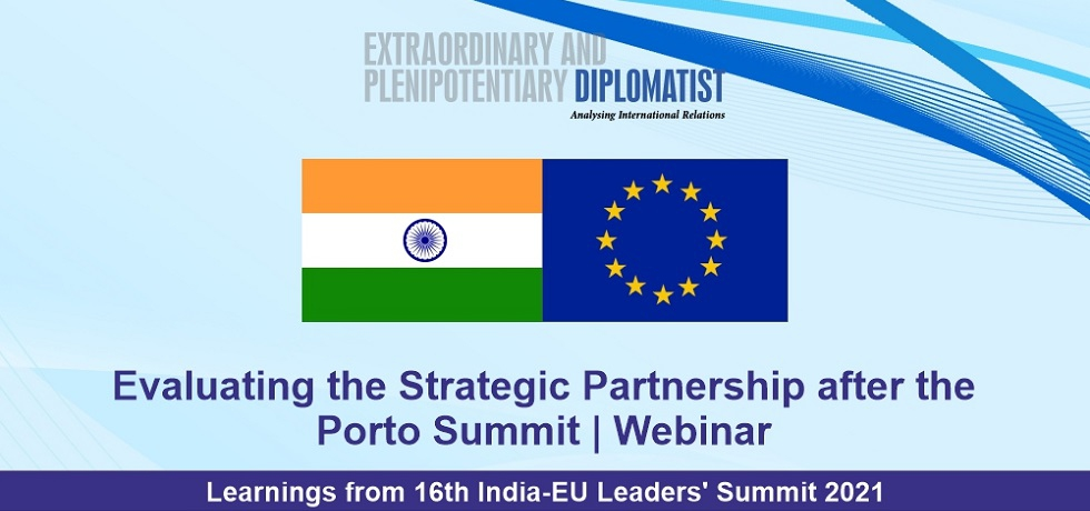 Webinar: Evaluating the Strategic Partnership after the Porto Summit | Learnings from 16th India-EU Leaders' Summit 2021 on 11th May 2021 at 1030 hrs CEST